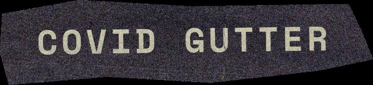 Covid Gutter